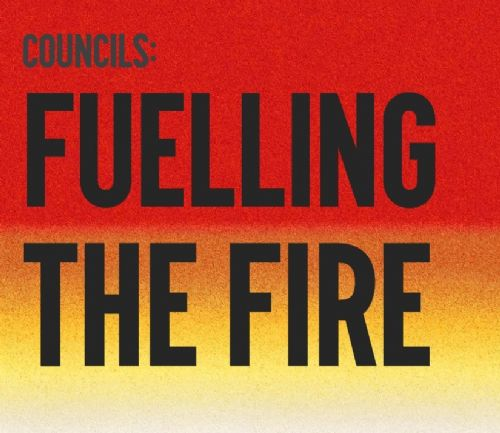 Click to view Councils: Fuelling The Fire